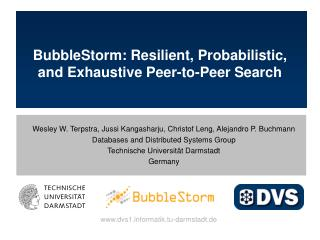 BubbleStorm: Resilient, Probabilistic, and Exhaustive Peer-to-Peer Search