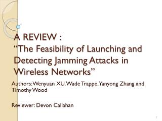 "A REVIEW : ""The Feasibility of Launching and Detecting Jamming Attacks in Wireless Networks"""