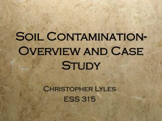 Soil Contamination- Overview and Case Study