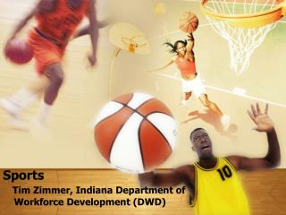 Sports  Tim Zimmer, Indiana Department of       Workforce Development (DWD)