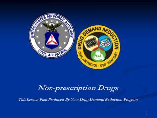 Non-prescription Drugs This Lesson Plan Produced By Your Drug  Demand  Reduction Program