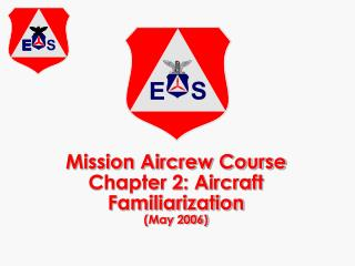 Mission Aircrew Course Chapter 2: Aircraft Familiarization May 2006