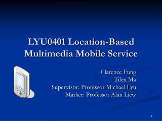 LYU0401 Location-Based Multimedia Mobile Service