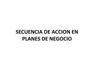 SECUENCIA DE ACCION EN PLANES DE NEGOCIO