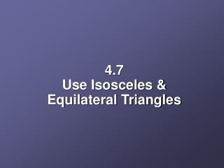 4.7  Use Isosceles & Equilateral Triangles