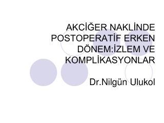 AKCİĞER NAKLİNDE POSTOPERATİF ERKEN DÖNEM:İZLEM VE KOMPLİKASYONLAR Dr.Nilgün Ulukol