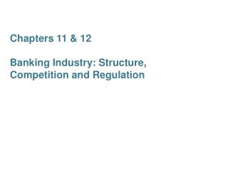 Chapters 11  12  Banking Industry: Structure, Competition and Regulation