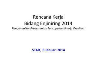 Rencana Kerja  Bidang Enjiniring 2014 Pengendalian Proses untuk Pencapaian Kinerja Excellent