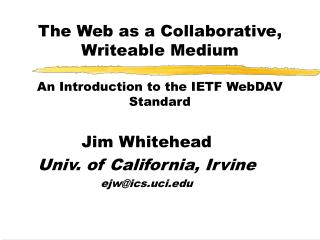 The Web as a Collaborative, Writeable Medium  An Introduction to the IETF WebDAV Standard