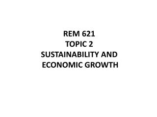 REM 621 TOPIC 2 Sustainability and  Economic Growth