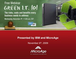 Presented by IBM and MicroAge