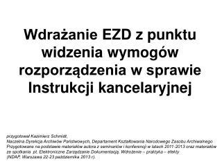 Wdrażanie  EZD  z  punktu  widzenia wymogów  rozporządzenia w sprawie Instrukcji  kancelaryjnej