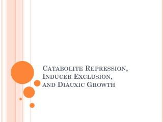 Catabolite  Repression, Inducer Exclusion, and  Diauxic  Growth