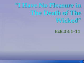 """I Have No Pleasure in The Death of The Wicked"""