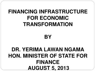 FINANCING INFRASTRUCTURE FOR ECONOMIC TRANSFORMATION  BY DR. YERIMA LAWAN NGAMA