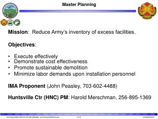 Mission :  Reduce Army's inventory of excess facilities.  Objectives : Execute effectively