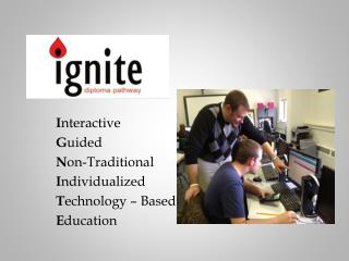 I nteractive G uided N on-Traditional I ndividualized T echnology � Based E ducation