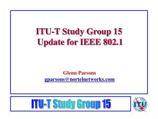 ITU-T Study Group 15  Update for IEEE 802.1