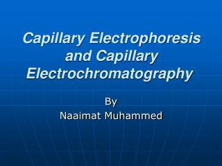 Capillary Electrophoresis and Capillary Electrochromatography