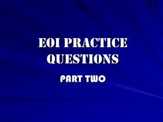 EOI PRACTICE QUESTIONS