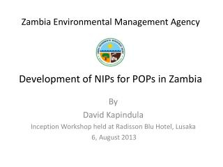 Zambia Environmental Management Agency Development of NIPs for POPs in Zambia