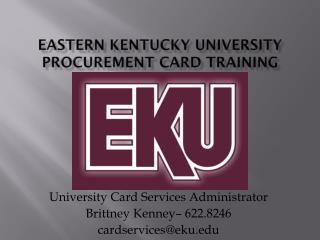 EASTERN KENTUCKY UNIVERSITY PROCUREMENT CARD  TRAINING