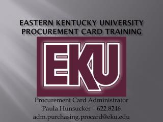 EASTERN KENTUCKY UNIVERSITY PROCUREMENT CARD  TRAINING