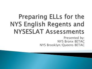Preparing ELLs for the NYS English Regents and NYSESLAT Assessments
