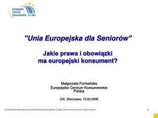 """""""Unia Europejska dla Seniorów"""" Jakie prawa i obowiązki  ma europejski konsument?"""