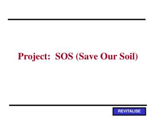 Project:  SOS (Save Our Soil)