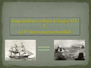 Imperialismo a fines del siglo XIX Y La Primera guerra mundial