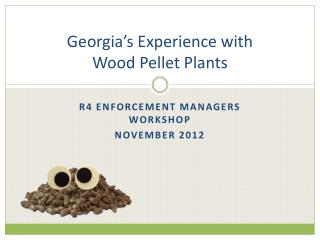 Georgia's Experience with  Wood Pellet Plants