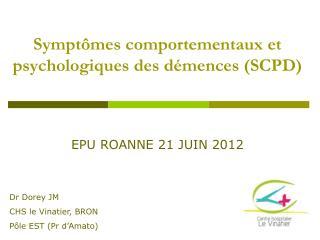Symptômes comportementaux et psychologiques des démences (SCPD)