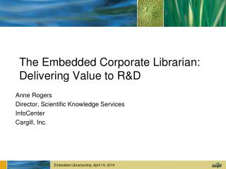 The Embedded Corporate Librarian:  Delivering Value to R&D