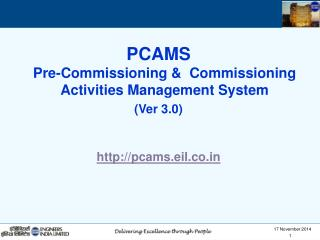PCAMS  Pre-Commissioning &  Commissioning Activities Management System ( Ver 3.0 )