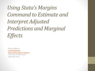 Using Stata s Margins Command to Estimate and Interpret Adjusted Predictions and Marginal Effects