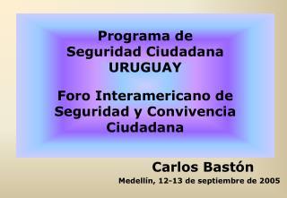 Programa de  Seguridad Ciudadana  URUGUAY  Foro Interamericano de Seguridad y Convivencia Ciudadana