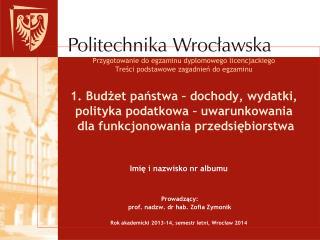 Imię i nazwisko nr albumu  Prowadzący:  prof. nadzw. dr hab. Zofia Zymonik