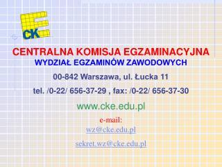 CENTRALNA KOMISJA EGZAMINACYJNA WYDZIAŁ EGZAMINÓW ZAWODOWYCH 00-842 Warszawa, ul. Łucka 11