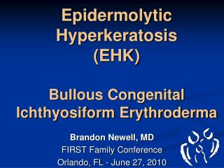 Epidermolytic Hyperkeratosis (EHK) Bullous Congenital Ichthyosiform Erythroderma