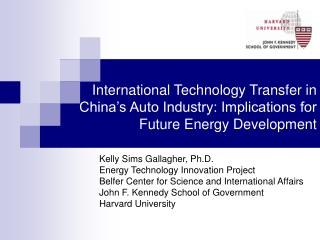 International Technology Transfer in China s Auto Industry: Implications for Future Energy Development