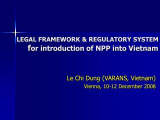 LEGAL FRAMEWORK & REGULATORY SYSTEM f or introduction of NPP into Vietnam
