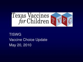 TISWG  Vaccine Choice Update May 20, 2010