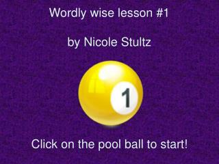 Wordly wise lesson #1 by Nicole Stultz Click on the pool ball to start!