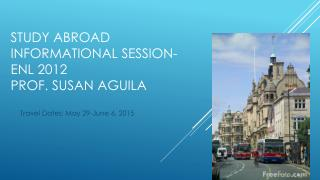 Study abroad informational session-  enl  2012 prof.  susan aguila