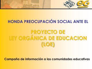 HONDA PREOCUPACIÓN SOCIAL ANTE EL PROYECTO DE  LEY ORGÁNICA DE EDUCACION (LOE)