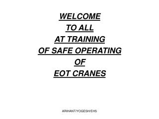 WELCOME TO ALL AT TRAINING OF SAFE OPERATING OF EOT CRANES