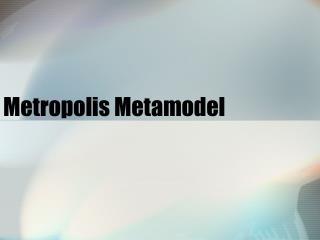 Metropolis Metamodel