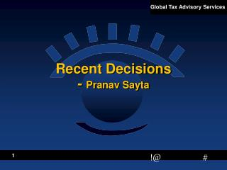 Recent Decisions -  Pranav Sayta