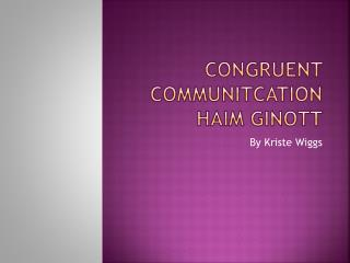 Congruent  Communitcation Haim Ginott